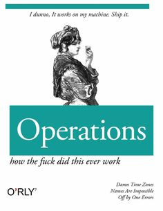 O RLY book \ I dunno, It works on my machine. Ship it. \ Operations \ how the fuck did this ever work \ Damn Time Zones, Names Are Impossible, Off by One Errors Programming Humor, Computer Programming, Computer Science, Python Programming, Humour Geek, Tech Humor, Funny Pix, Funny Memes, Jokes