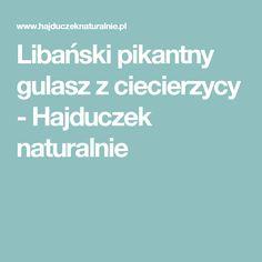 Libański pikantny gulasz z ciecierzycy - Hajduczek naturalnie