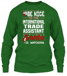 Be Nice To The International Trade Assistant Santa Is Watching.   Ugly Sweater  International Trade Assistant Xmas T-Shirts. If You Proud Your Job, This Shirt Makes A Great Gift For You And Your Family On Christmas.  Ugly Sweater  International Trade Assistant, Xmas  International Trade Assistant Shirts,  International Trade Assistant Xmas T Shirts,  International Trade Assistant Job Shirts,  International Trade Assistant Tees,  International Trade Assistant Hoodies,  International Trade…