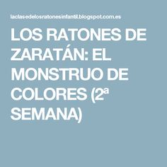 LOS RATONES DE ZARATÁN: EL MONSTRUO DE COLORES (2ª SEMANA) Monsters, Colors, Pissed Off, Thursday, Sad, Blue Prints