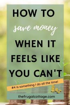 How To Save Money When It Feels Like You Can't - The Frugal Cottage | money saving | budget | finances | saving money | debt free
