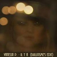 Vanessa P. - Il Y A (Bullitisme's Edit) by Lieven P a.k.a BuLLitisme on SoundCloud
