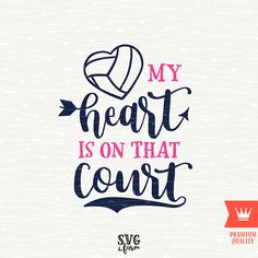 My Heart Is On That Court Volleyball SVG Decal Cutting File