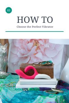 How to choose the perfect vibrator. relationships, couples, relationship advice, sex tips, blog, sex toys, sex positive