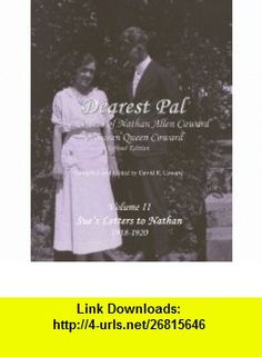 Dearest Pal The Letters of Nathan Allen Coward  Susan Queen Coward, vol.2 (Sues letters) David Coward ,   ,  , ASIN: B002ACZHU4 , tutorials , pdf , ebook , torrent , downloads , rapidshare , filesonic , hotfile , megaupload , fileserve
