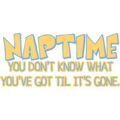 Naptime, you don't know what you've got till its gone onesie