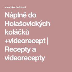 Náplně do Holašovických koláčků +videorecept | Recepty a videorecepty