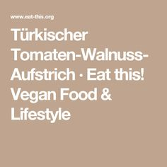 Türkischer Tomaten-Walnuss-Aufstrich · Eat this! Vegan Food & Lifestyle