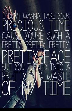 Sleeping with sirens (: And yes you were a huge waste of my time