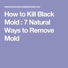 How to Kill Black Mold : 7 Natural Ways to Remove Mold