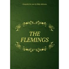 """This book, """"THE FLEMINGS"""", (aka """"The Flemish"""") Compiled for you by Eddy Adriaens, is a replication. It has been restored by human beings, page by page, so that you may enjoy it in a form as close to the original as possible. This book was created using print-on-demand technology. Thank you for supporting classic literature."""