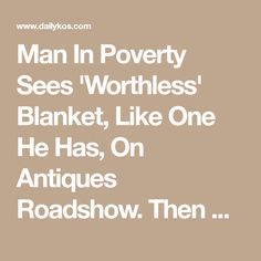 Man In Poverty Sees 'Worthless' Blanket, Like One He Has, On Antiques Roadshow. Then His Was Bid On!