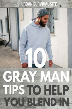 When disaster strikes your city and you are away from home, one of the best things you can do to survive is to become what is called the gray man.