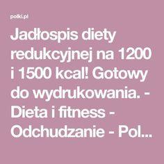 Jadłospis diety redukcyjnej na 1200 i 1500 kcal! Gotowy do wydrukowania. - Dieta i fitness - Odchudzanie - Polki.pl