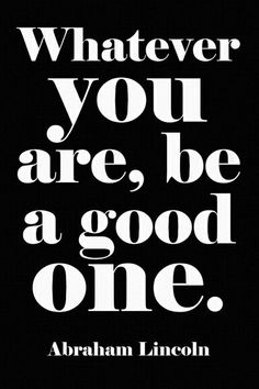 Whatever you are, be a good one. // Abraham Lincoln canvas print #quote #art