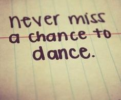 Never miss a chance to dance!!
