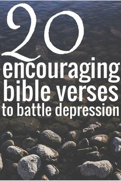 Here are some encouraging bible verses that have helped me in my battle with depression. I hope they help you, too.