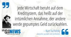 """Kurt Tucholsky: """"Jede Wirtschaft beruht auf dem Kreditsystem, das heißt auf der irrtümlichen Annahme..."""" - http://www.statusquo-news.de/kurt-tucholsky-jede-wirtschaft-beruht-auf-dem-kreditsystem-das-heisst-auf-der-irrtuemlichen-annahme/"""