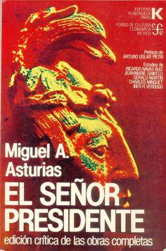 """El Señor Presidente by Miguel Angel Asturias. En """"El Senor Presidente"""" se produce una denuncia de la dictadura de Hispanoamerica, a traves del caso especial guatemalteco. La importancia de esta novela es enorme como modelo directo o indirecto para los autores de narraciones que tratan tambien el tema de la dictadura."""