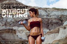 5 Ways to Lose Weight (Without Dieting)