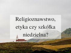 Religioznawstwo, etyka, szkółka niedzielna?