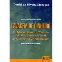 Lavagem de dinheiro : os mecanismos de controle penal na justiça federal no combate à criminalidade / Daniel da Silveira Menegaz