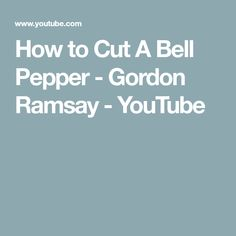 How to Cut A Bell Pepper - Gordon Ramsay - YouTube