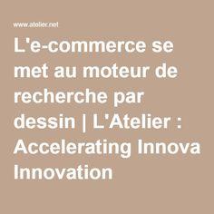 L'e-commerce se met au moteur de recherche par dessin   L'Atelier : Accelerating Innovation Bnp, Commerce, Innovation, Engine Rebuild, 2016 Trends, Atelier, Drawing Drawing