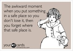 Free, Cry For Help Ecard: The awkward moment when you put something in a safe place so you don't lose it, then you forget where that safe place is.