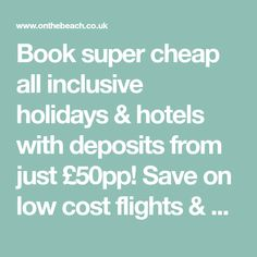 Book super cheap all inclusive holidays & hotels with deposits from just £50pp! Save on low cost flights & accommodation in 1000's of destinations worldwide!