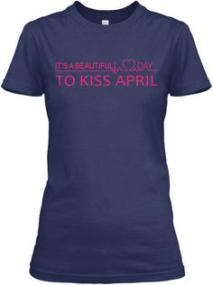 A Beautiful Day To Kiss April ! Navy T-Shirt Front