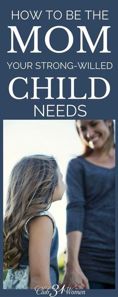 Do you have a strong-willed child? Wonder how you can be the best mom to such a determined kid? Here's encouraging and helpful advice from a mom who knows! ~ Club31Women