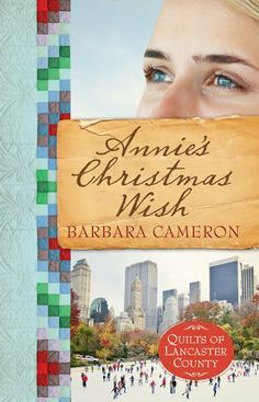 Annie's Christmas Wish: Quilts of Lancaster County by Barbara Cameron. $10.11. Publication: October 1, 2013. Publisher: Abingdon Press (October 1, 2013)
