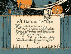 A Hallowe'en Wish. May all the bats and ghosts and frights Bring jolly fun and laughter And fill your day with such delights You'll smile forever after! Originally posted on Ipernity: A Halloween Wish. Retro Halloween, Halloween Poems, Halloween Wishes, Vintage Halloween Images, Halloween Greetings, Halloween Signs, Halloween Pictures, Vintage Holiday, Holidays Halloween