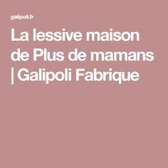 La lessive maison de Plus de mamans | Galipoli Fabrique