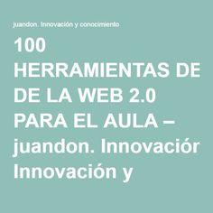 100 HERRAMIENTAS DE LA WEB 2.0 PARA EL AULA – juandon. Innovación y conocimiento