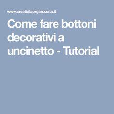 Come fare bottoni decorativi a uncinetto - Tutorial