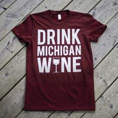 """APS: """"Michigan is home to over 15,000 acres of vineyards and 101 commercial wineries, which produce over 1 million gallons of wine each year!"""" I think I need this shirt..."""