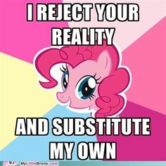 """Pinkie Pie.  More like """"I reject your physics and substitute my own."""""""