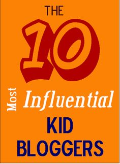 The 10 Most Influential Kid Bloggers Out There | Mess For Less
