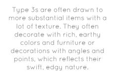 Type 3s are often drawn to more substantial items with...