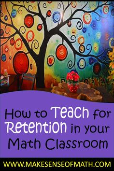 How To Teach For Retention In Your Math Classroom 3 Keys Strategies Help