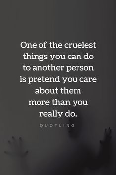 Quotes One of the cruelest things you can do to another person is pretend you care about them more than you really do ~ Quotling Fool Quotes, Hurt Quotes, Sad Quotes, Wisdom Quotes, Great Quotes, Life Quotes, Inspirational Quotes, You Dont Care Quotes, Bullshit Quotes