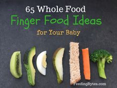 65 whole food finger foods for baby   Feeding Bytes