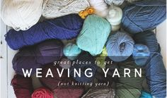 hello hydrangea: 7 Great Places to Get Yarn for Weaving