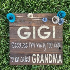 GIGI because I'm way too cool to be called by FenceandFancy