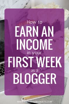 How to Earn Income in Your First Week as a Blogger #bloggingboost