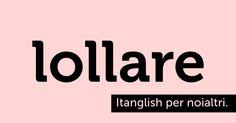 Lollare (#LOL Laughing Out Loud). C'è poco da ridere. #itanglish