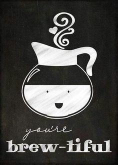 You're Brew-tiful