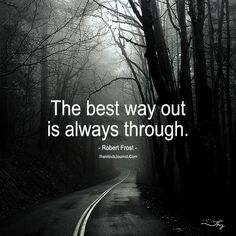 The Best Way Out Is Always Through - https://themindsjournal.com/best-way-always/